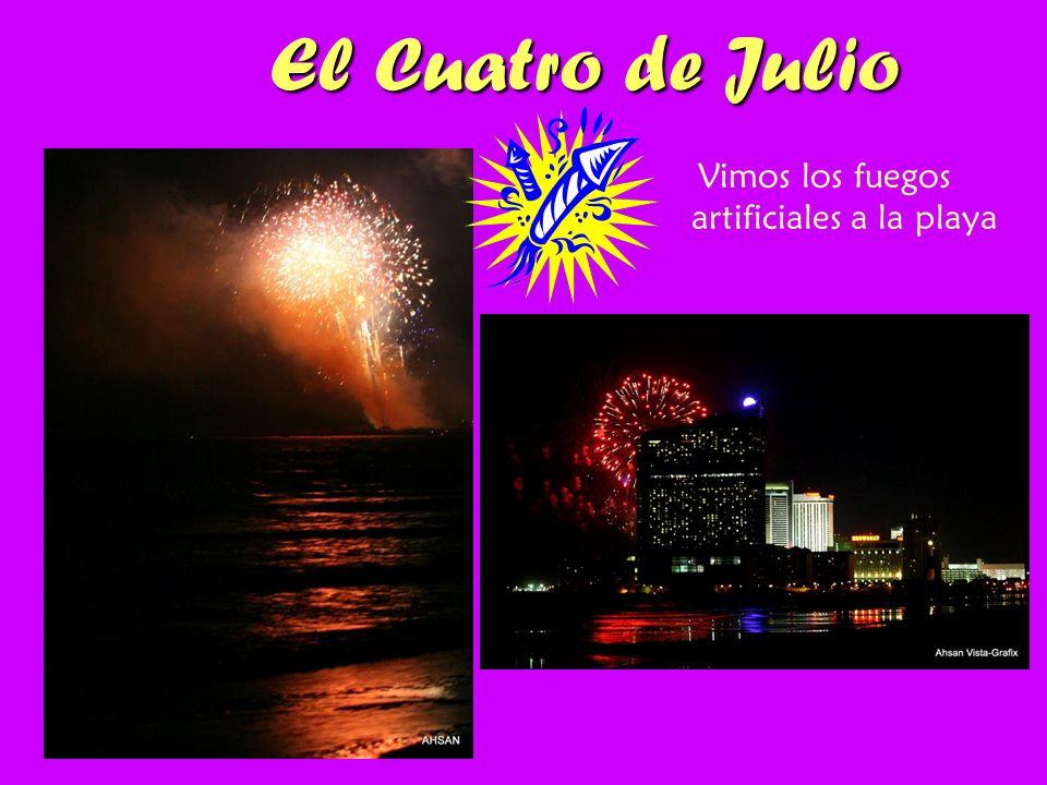 El Cuatro de Julio Vimos los fuegos artificiales a la playa