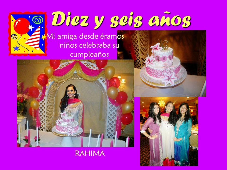 Diez y seis años Mi amiga desde éramos niños celebraba su cumpleaños RAHIMA