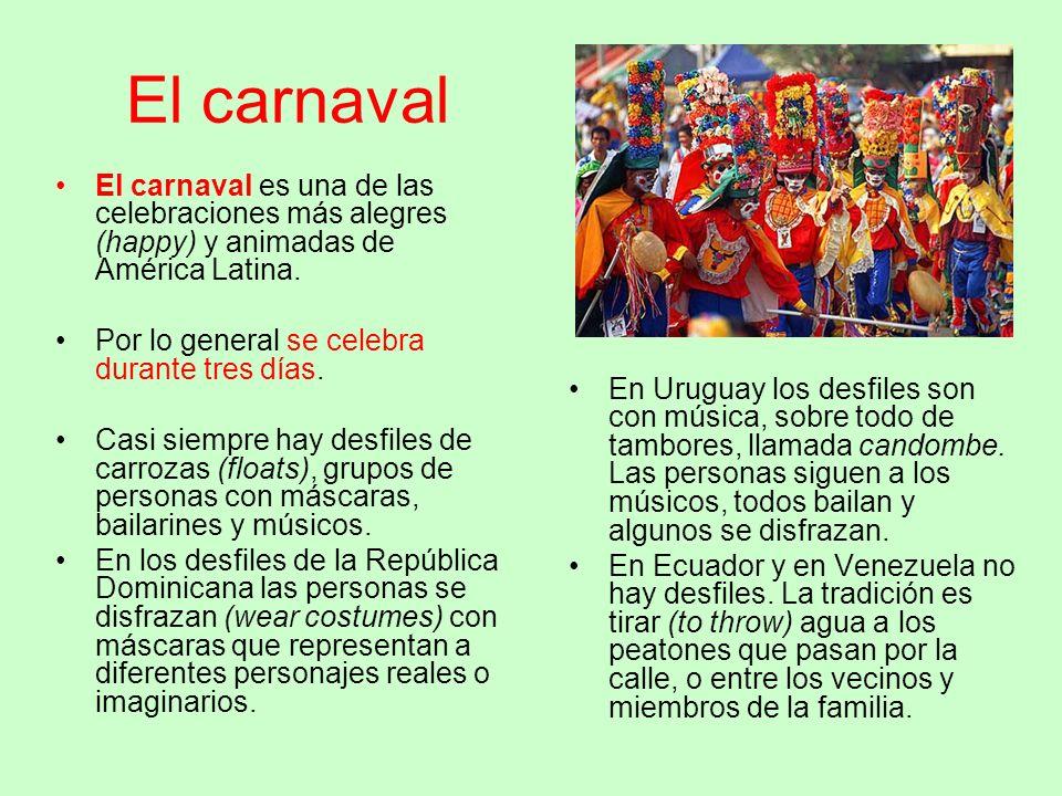 El carnaval En Uruguay los desfiles son con música, sobre todo de tambores, llamada candombe. Las personas siguen a los músicos, todos bailan y alguno