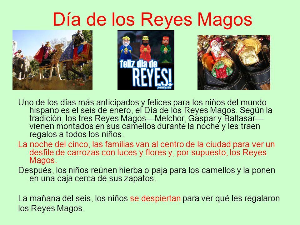 Día de los Reyes Magos Uno de los días más anticipados y felices para los niños del mundo hispano es el seis de enero, el Día de los Reyes Magos. Segú