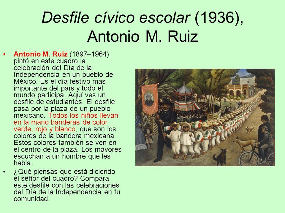 Desfile cívico escolar (1936), Antonio M. Ruiz Antonio M. Ruiz (1897–1964) pintó en este cuadro la celebración del Día de la Independencia en un puebl