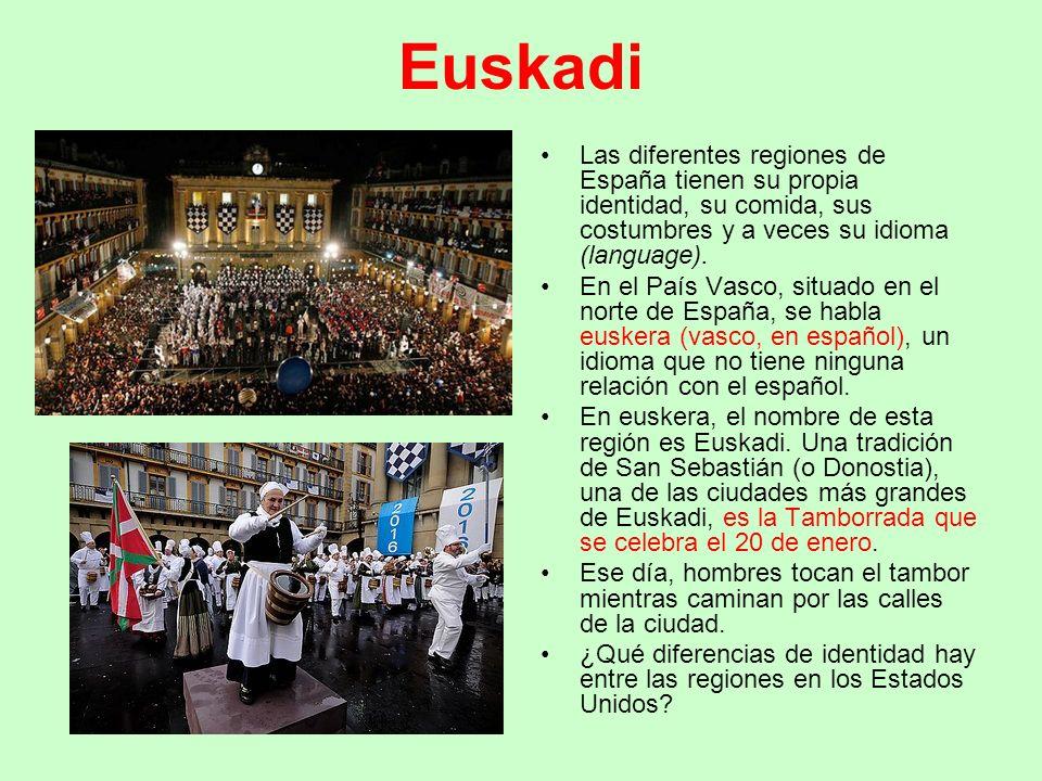 Euskadi Las diferentes regiones de España tienen su propia identidad, su comida, sus costumbres y a veces su idioma (language). En el País Vasco, situ