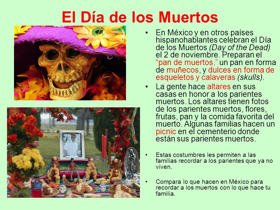 El Día de los Muertos En México y en otros países hispanohablantes celebran el Día de los Muertos (Day of the Dead) el 2 de noviembre. Preparan elpan
