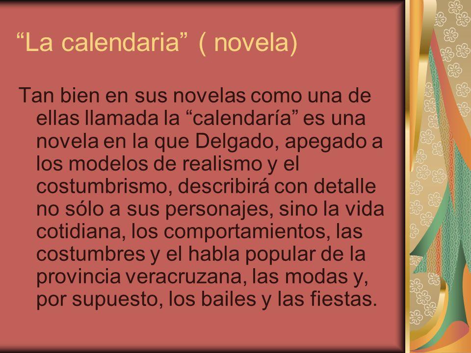La calendaria ( novela) Tan bien en sus novelas como una de ellas llamada la calendaría es una novela en la que Delgado, apegado a los modelos de real