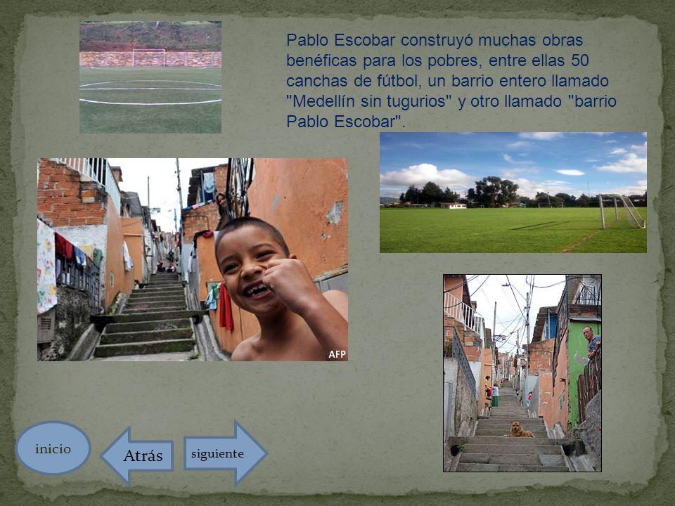 Pablo Escobar construyó muchas obras benéficas para los pobres, entre ellas 50 canchas de fútbol, un barrio entero llamado