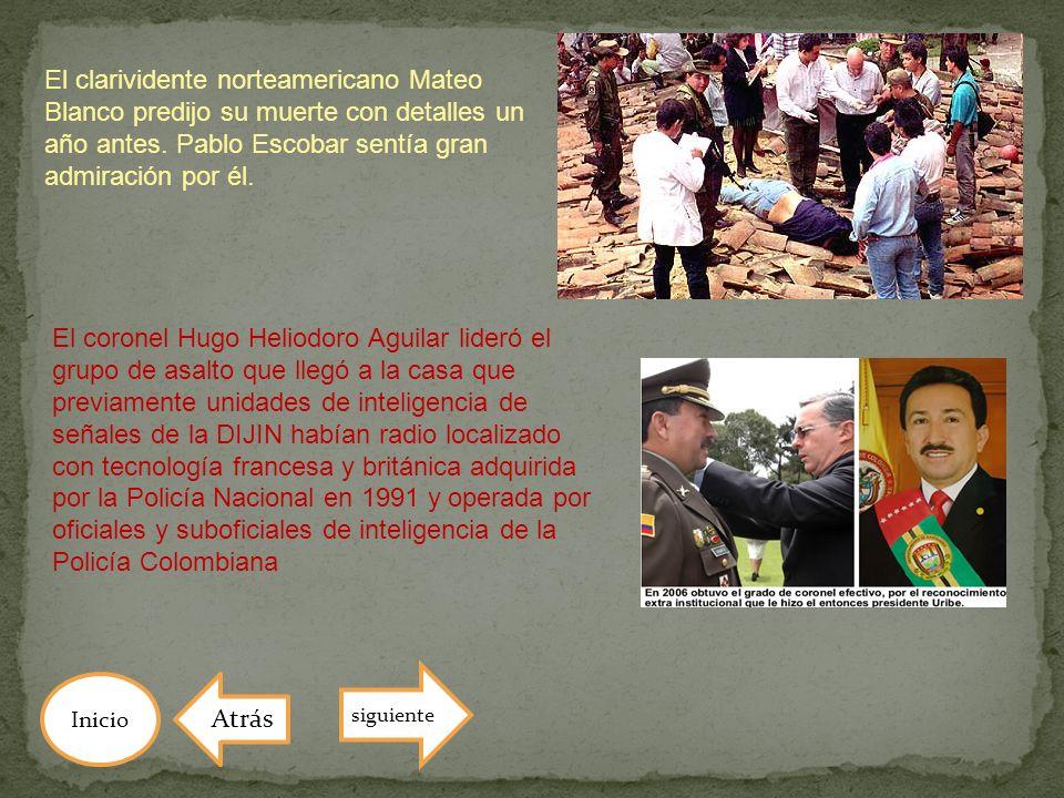 El clarividente norteamericano Mateo Blanco predijo su muerte con detalles un año antes. Pablo Escobar sentía gran admiración por él. El coronel Hugo