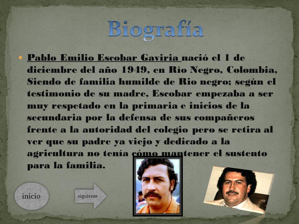 Pablo Emilio Escobar Gaviria nació el 1 de diciembre del año 1949, en Río Negro, Colombia, Siendo de familia humilde de Rio negro; según el testimonio