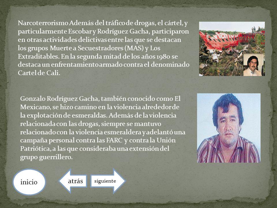 Narcoterrorismo Además del tráfico de drogas, el cártel, y particularmente Escobar y Rodríguez Gacha, participaron en otras actividades delictivas ent