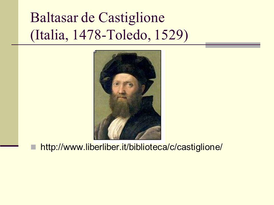 Baltasar de Castiglione (Italia, 1478-Toledo, 1529) http://www.liberliber.it/biblioteca/c/castiglione/