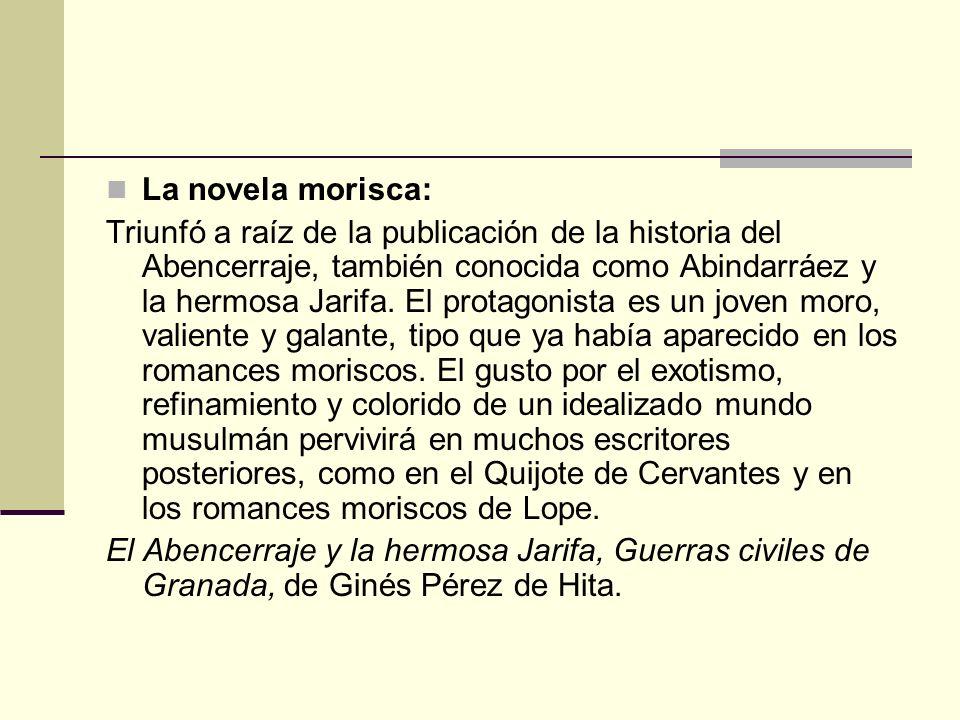 La novela morisca: Triunfó a raíz de la publicación de la historia del Abencerraje, también conocida como Abindarráez y la hermosa Jarifa. El protagon