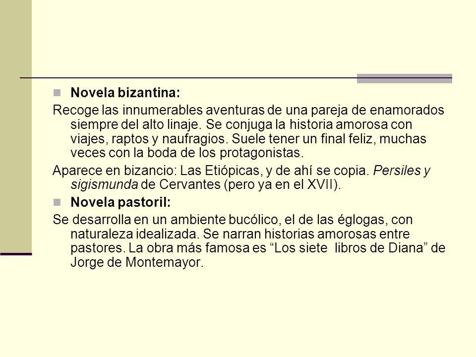 Novela bizantina: Recoge las innumerables aventuras de una pareja de enamorados siempre del alto linaje. Se conjuga la historia amorosa con viajes, ra