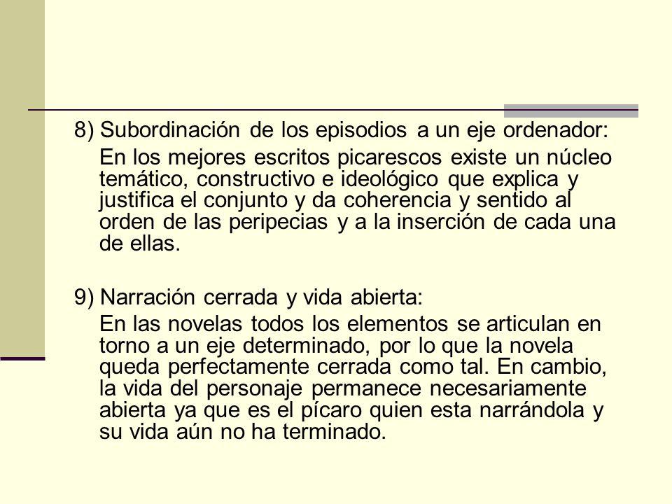 8) Subordinación de los episodios a un eje ordenador: En los mejores escritos picarescos existe un núcleo temático, constructivo e ideológico que expl