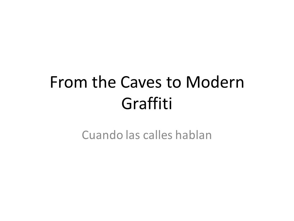 From the Caves to Modern Graffiti Cuando las calles hablan