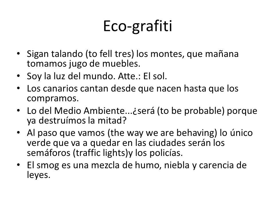 Eco-grafiti Sigan talando (to fell tres) los montes, que mañana tomamos jugo de muebles. Soy la luz del mundo. Atte.: El sol. Los canarios cantan desd