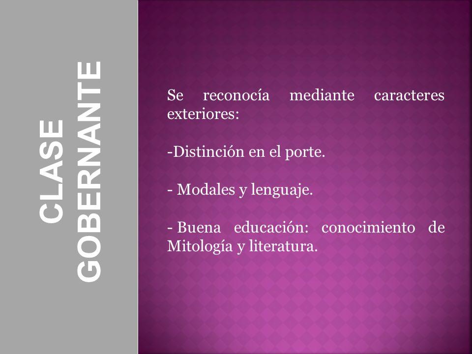 CLASE GOBERNANTE Se reconocía mediante caracteres exteriores: -Distinción en el porte. - Modales y lenguaje. - Buena educación: conocimiento de Mitolo