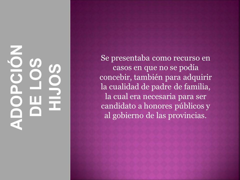 ADOPCIÓN DE LOS HIJOS Se presentaba como recurso en casos en que no se podía concebir, también para adquirir la cualidad de padre de familia, la cual