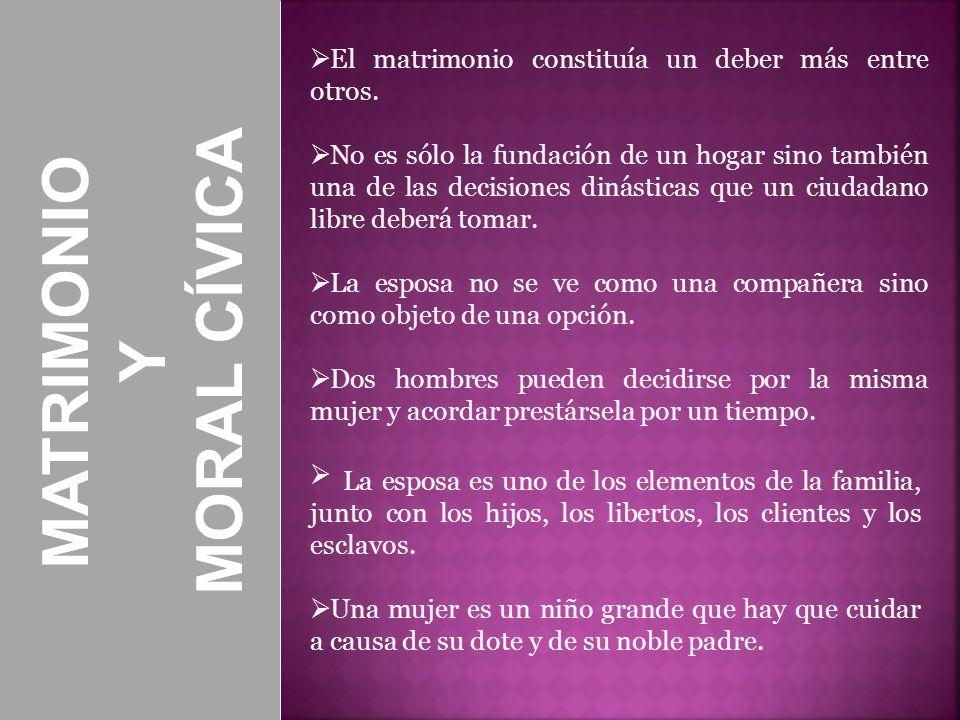 MATRIMONIO Y MORAL CÍVICA El matrimonio constituía un deber más entre otros. No es sólo la fundación de un hogar sino también una de las decisiones di