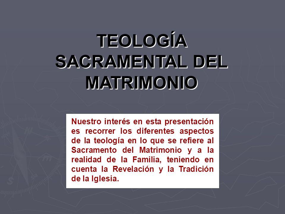 TEOLOGÍA SACRAMENTAL DEL MATRIMONIO Nuestro interés en esta presentación es recorrer los diferentes aspectos de la teología en lo que se refiere al Sa
