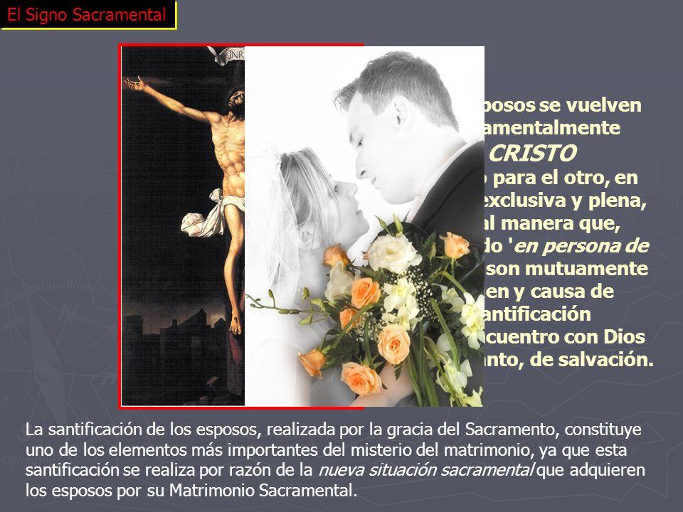 El Signo Sacramental La santificación de los esposos, realizada por la gracia del Sacramento, constituye uno de los elementos más importantes del mist