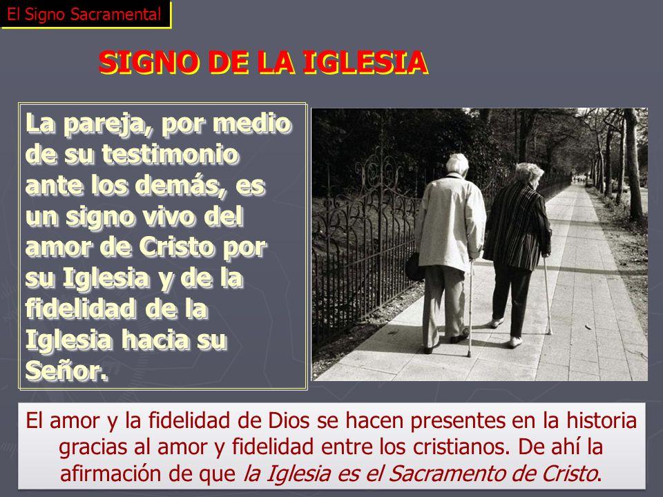 El Signo Sacramental SIGNO DE LA IGLESIA El amor y la fidelidad de Dios se hacen presentes en la historia gracias al amor y fidelidad entre los cristi