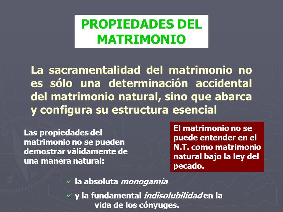 PROPIEDADES DEL MATRIMONIO Las propiedades del matrimonio no se pueden demostrar válidamente de una manera natural: La sacramentalidad del matrimonio
