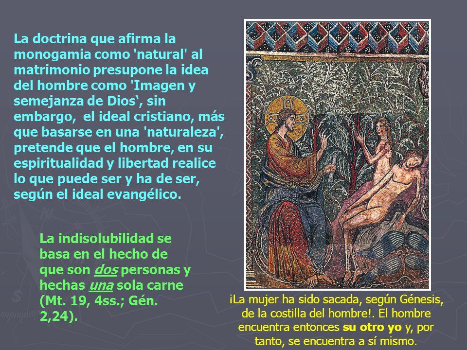 La doctrina que afirma la monogamia como 'natural' al matrimonio presupone la idea del hombre como 'Imagen y semejanza de Dios, sin embargo, el ideal