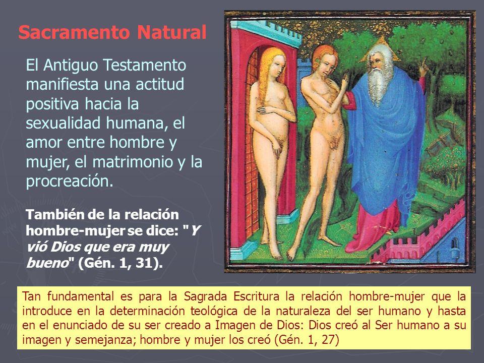 El Antiguo Testamento manifiesta una actitud positiva hacia la sexualidad humana, el amor entre hombre y mujer, el matrimonio y la procreación. Tambié