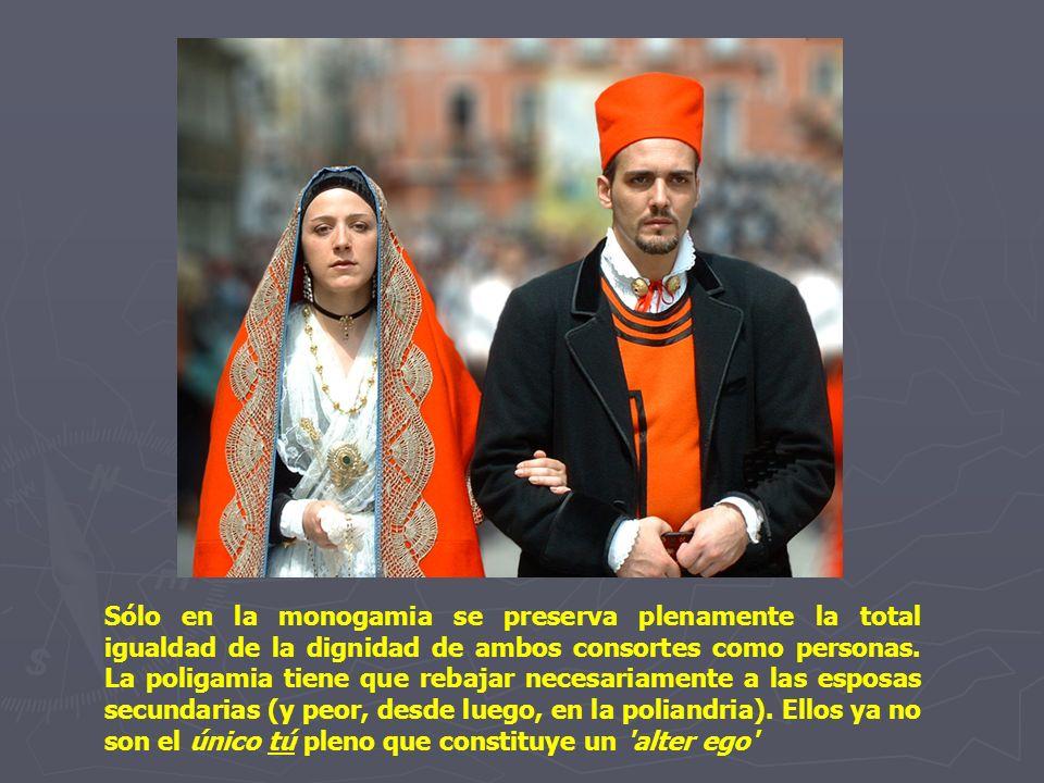 Sólo en la monogamia se preserva plenamente la total igualdad de la dignidad de ambos consortes como personas. La poligamia tiene que rebajar necesari