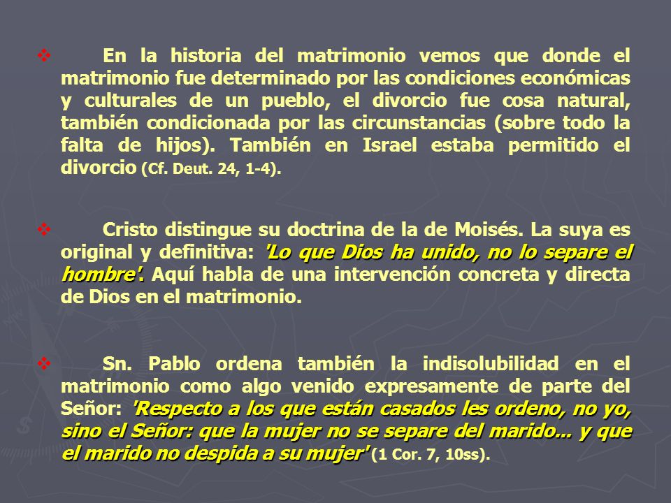 En la historia del matrimonio vemos que donde el matrimonio fue determinado por las condiciones económicas y culturales de un pueblo, el divorcio fue