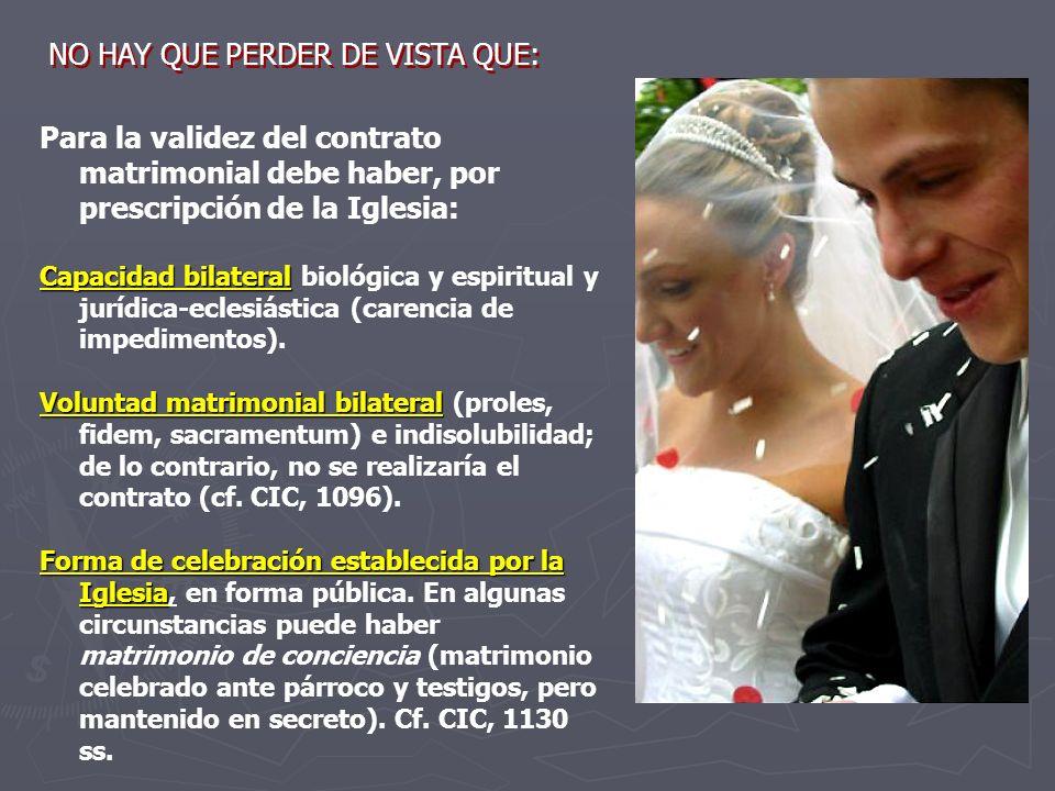 Para la validez del contrato matrimonial debe haber, por prescripción de la Iglesia: Capacidad bilateral Capacidad bilateral biológica y espiritual y