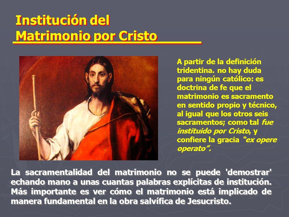 Institución del Matrimonio por Cristo A partir de la definición tridentina. no hay duda para ningún católico: es doctrina de fe que el matrimonio es s