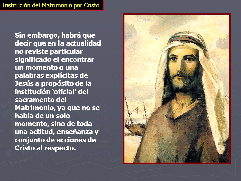 Institución del Matrimonio por Cristo Sin embargo, habrá que decir que en la actualidad no reviste particular significado el encontrar un momento o un