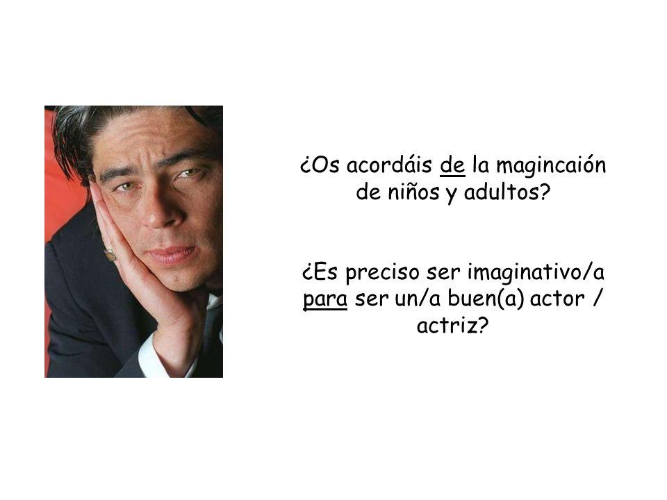 ¿Os acordáis de la magincaión de niños y adultos? ¿Es preciso ser imaginativo/a para ser un/a buen(a) actor / actriz?