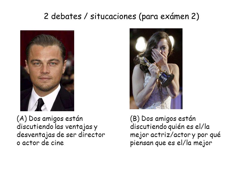 2 debates / situcaciones (para exámen 2) (A) Dos amigos están discutiendo las ventajas y desventajas de ser director o actor de cine (B) Dos amigos es