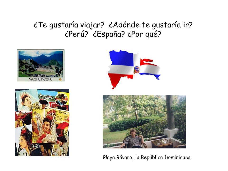 ¿Te gustaría viajar? ¿Adónde te gustaría ir? ¿Perú? ¿España? ¿Por qué? Playa Bávaro, la República Dominicana