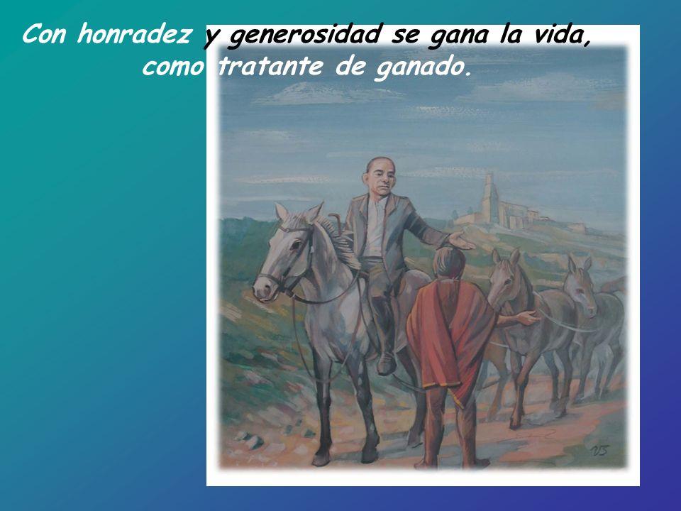 Con honradez y generosidad se gana la vida, como tratante de ganado.