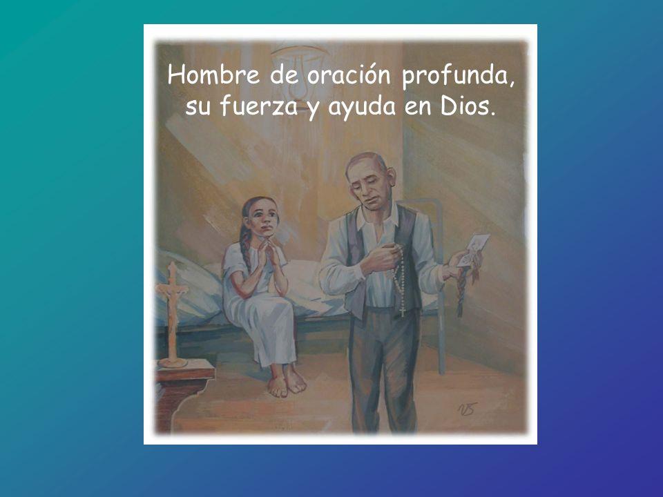 Hombre de oración profunda, su fuerza y ayuda en Dios.