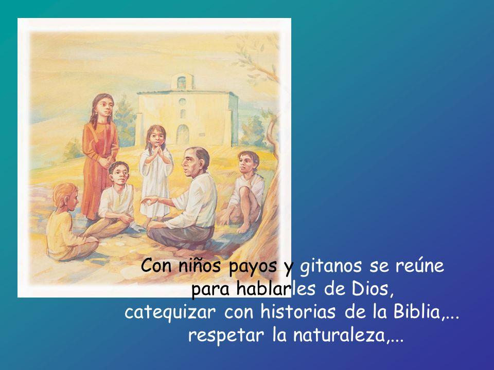 Con niños payos y gitanos se reúne para hablarles de Dios, catequizar con historias de la Biblia,... respetar la naturaleza,...