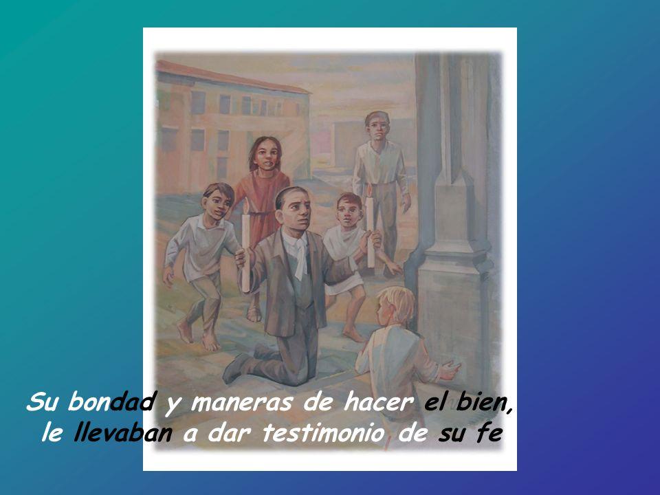 Su bondad y maneras de hacer el bien, le llevaban a dar testimonio de su fe.