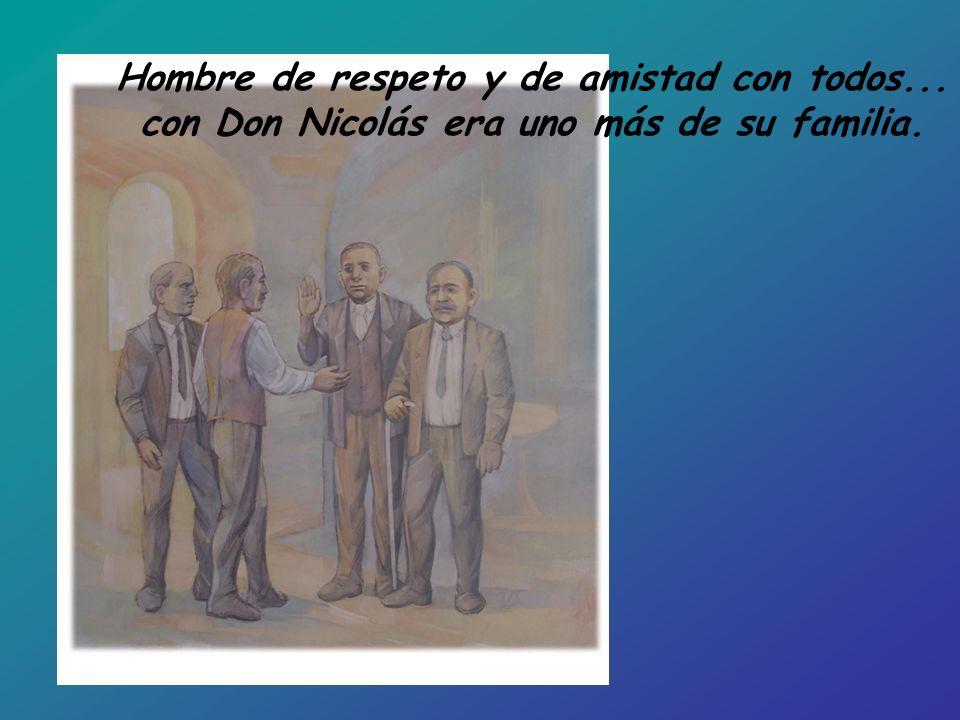 Hombre de respeto y de amistad con todos... con Don Nicolás era uno más de su familia.