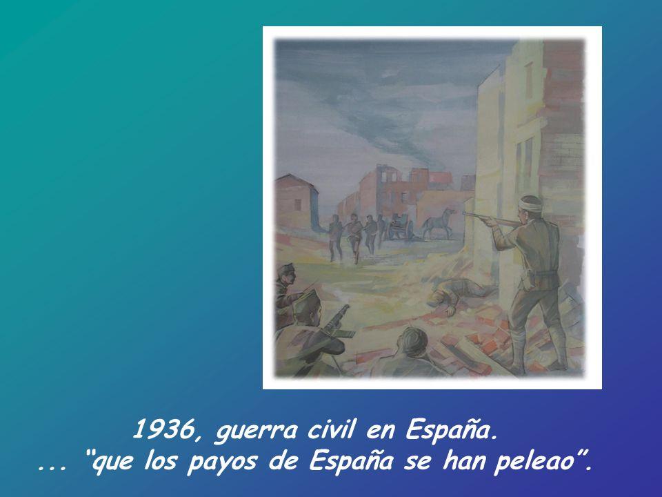 1936, guerra civil en España.... que los payos de España se han peleao.