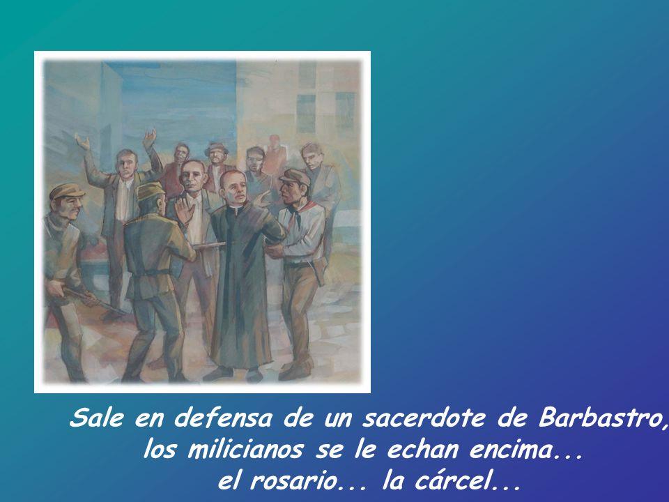 Sale en defensa de un sacerdote de Barbastro, los milicianos se le echan encima... el rosario... la cárcel...