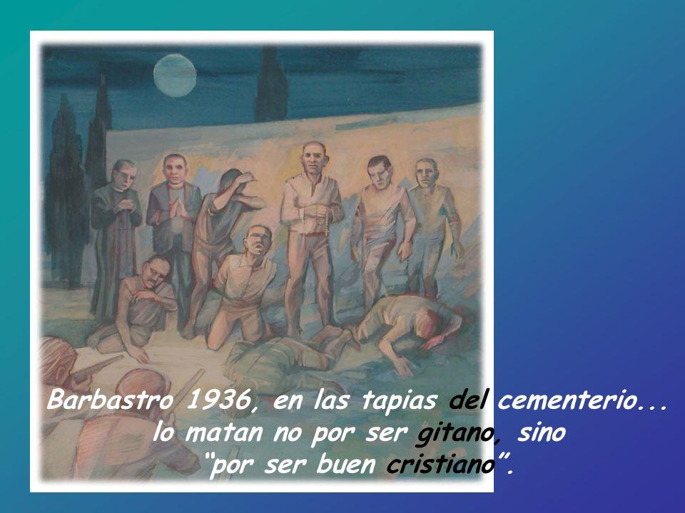 Barbastro 1936, en las tapias del cementerio... lo matan no por ser gitano, sino por ser buen cristiano.