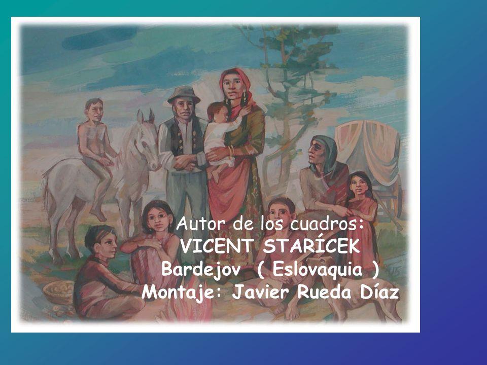 Autor de los cuadros: VICENT STARÍCEK Bardejov ( Eslovaquia ) Montaje: Javier Rueda Díaz