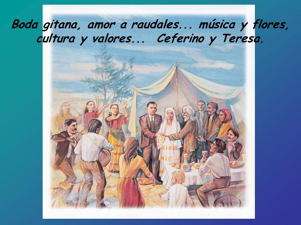 Boda gitana, amor a raudales... música y flores, cultura y valores... Ceferino y Teresa.