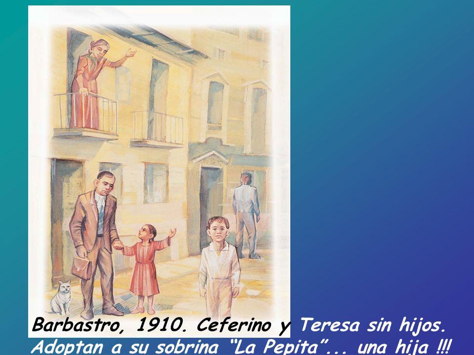 Barbastro, 1910. Ceferino y Teresa sin hijos. Adoptan a su sobrina La Pepita... una hija !!!