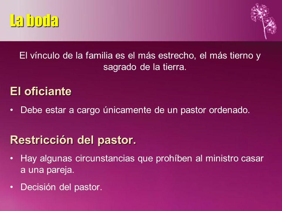 El vínculo de la familia es el más estrecho, el más tierno y sagrado de la tierra. El oficiante Debe estar a cargo únicamente de un pastor ordenado. R