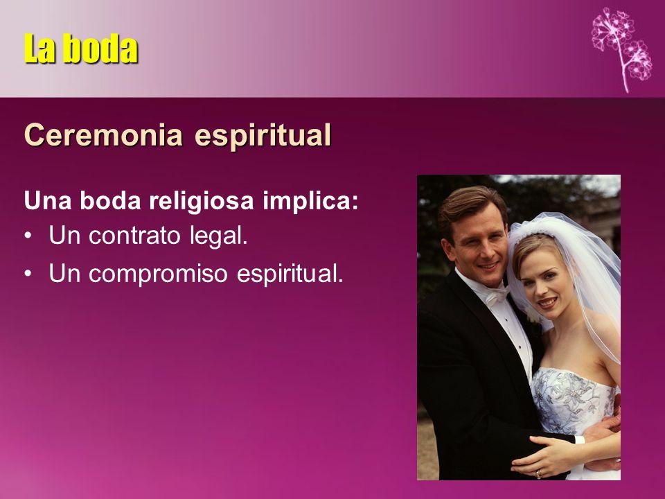 Ceremonia espiritual Una boda religiosa implica: Un contrato legal. Un compromiso espiritual. La boda
