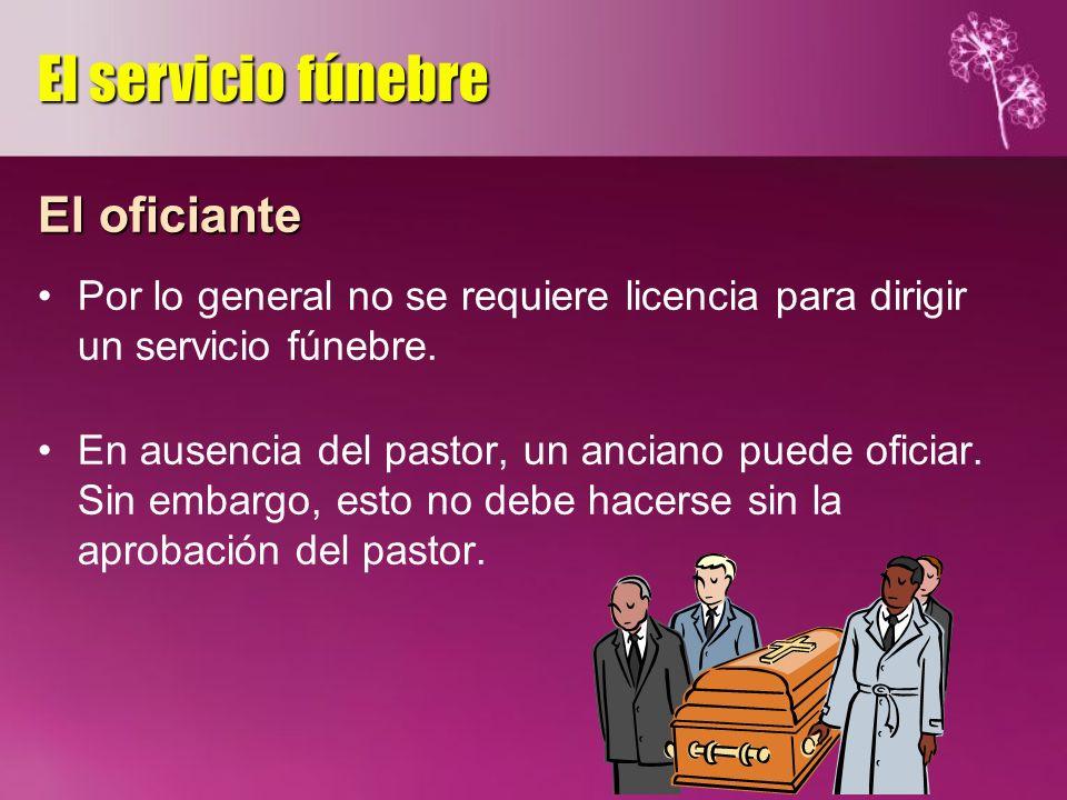 El oficiante Por lo general no se requiere licencia para dirigir un servicio fúnebre. En ausencia del pastor, un anciano puede oficiar. Sin embargo, e