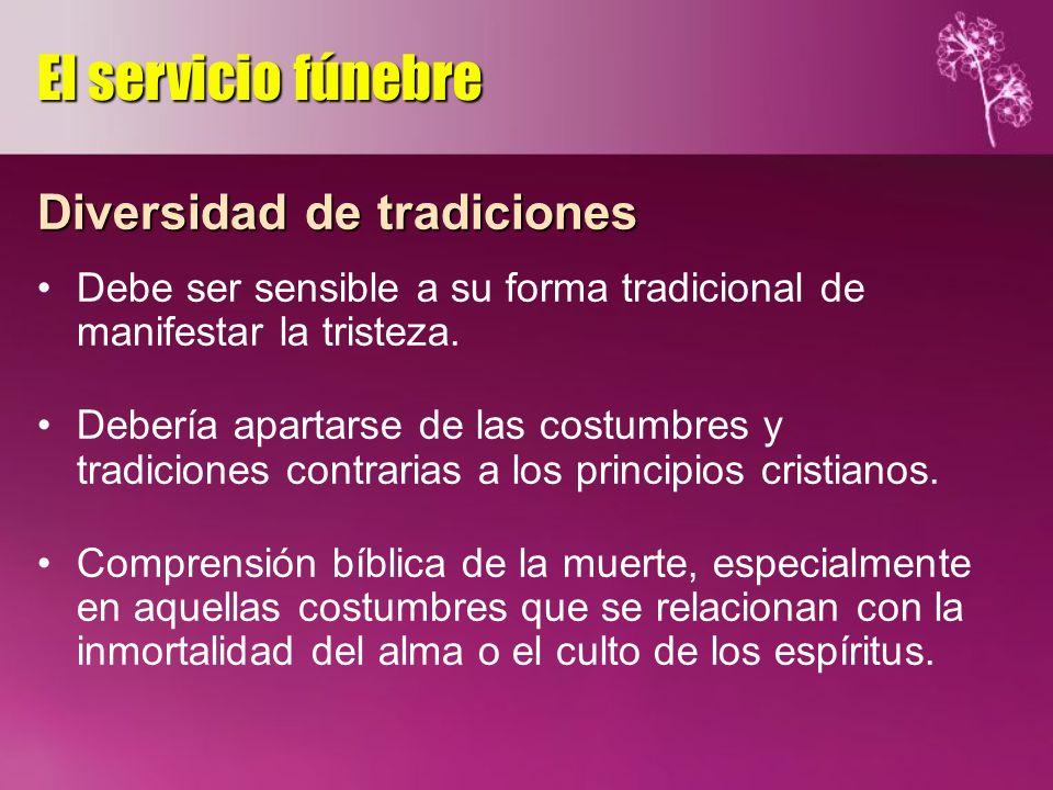 Diversidad de tradiciones Debe ser sensible a su forma tradicional de manifestar la tristeza. Debería apartarse de las costumbres y tradiciones contra